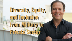 Diversity, Equity, and Inclusion from Military to Private Sector